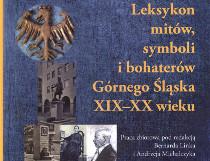 Leksykon mitów, symboli i bohaterów Górnego Śląska XIX-XX wieku