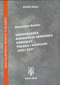 Okładka książki: Górnośląska Konwencja Genewska pomiędzy Polską a Niemcami 1922-1937