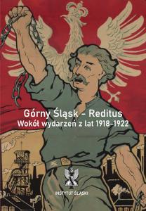Okładka książki Górny Śląsk - Reditus. Wokół wydarzeń z lat 1918-1922