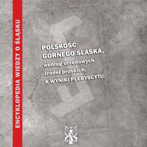 Polskość Górnego Śląska, według urzędowych źródeł pruskich, a wyniki plebiscytu - okładka