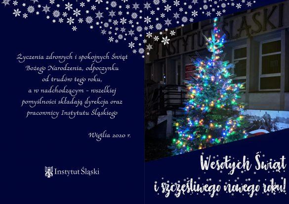 """Kartka świąteczno-noworoczna 2020 o treści: """"Wesołych Świąt i szczęśliwego nowego roku! Życzenia zdrowych i spokojnych Świąt Bożego Narodzenia, odpoczynku od trudów tego roku, a w nadchodzącym - wszelkiej pomyślności składają dyrekcja oraz pracownicy Instytutu Śląskiego. Wigilia 2020 r."""""""